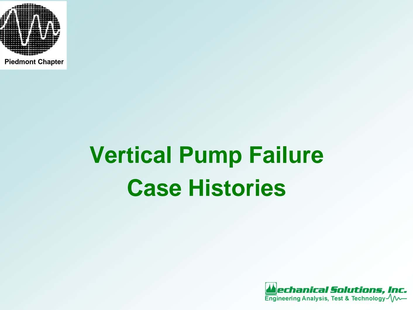 Piedmont Chapter Vertical Pump Failure Case Histories