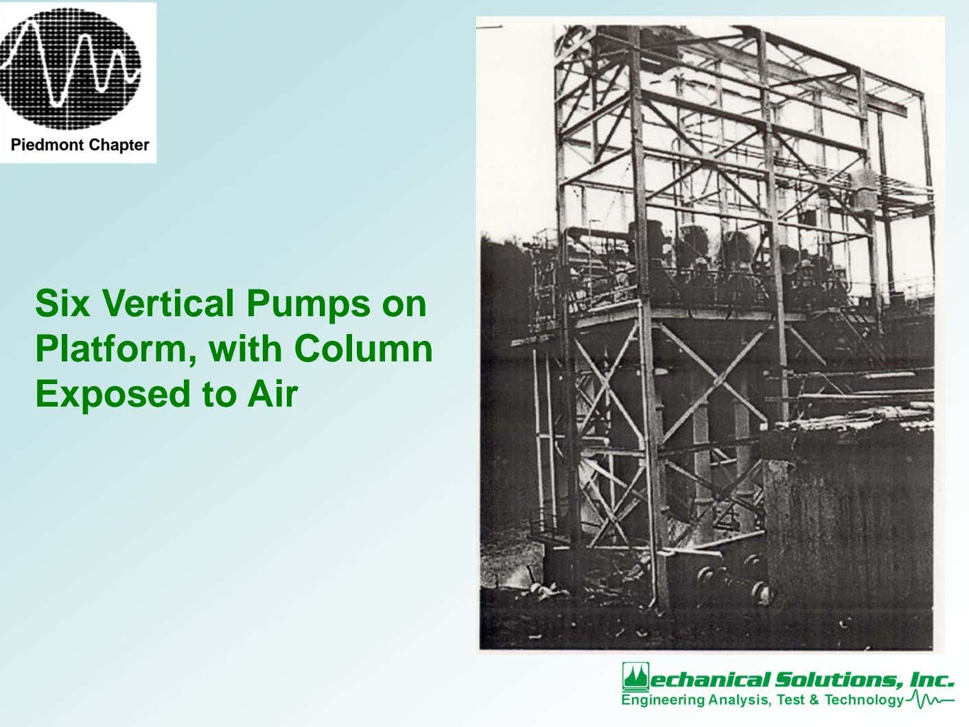 Piedmont Chapter Six Vertical Pumps on Platform, with Column Exposed to Air