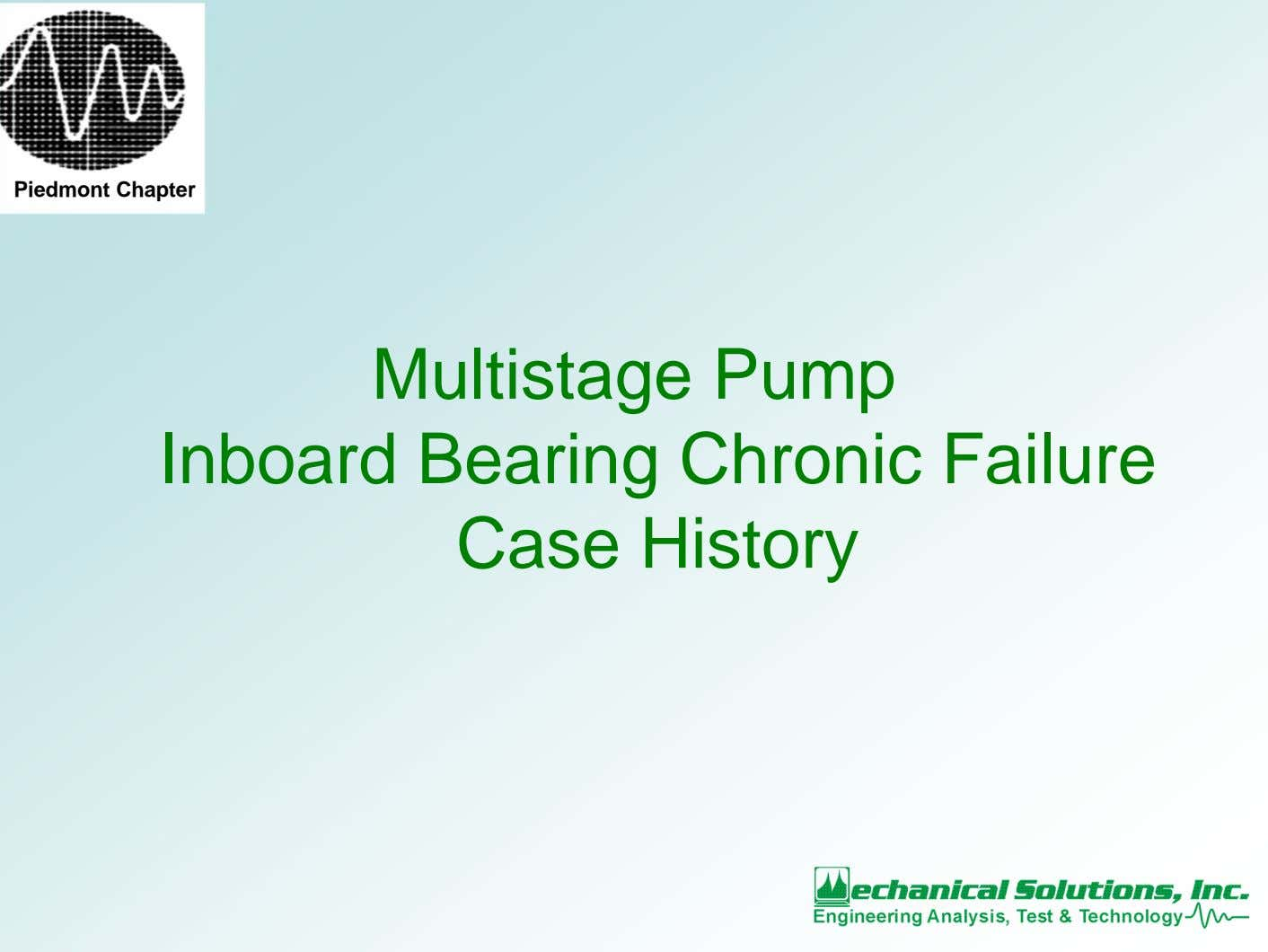 Piedmont Chapter Multistage Pump Inboard Bearing Chronic Failure Case History