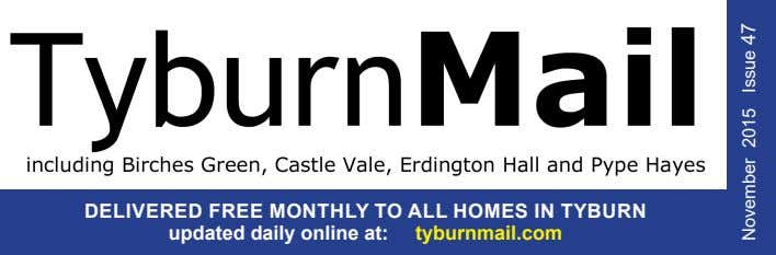 DELIVERED FREE MONTHLY TO ALL HOMES IN TYBURN updated daily online at: tyburnmail.com November 2015