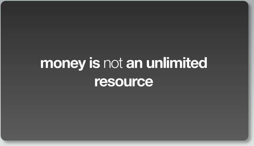 money is not an unlimited resource