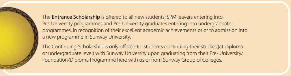 The Entrance Scholarship is offered to all new students; SPM leavers entering into Pre-University programmes