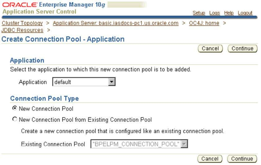 Figure 2–2 Create Connection Pool - Application Page 6 . Click Continue to accept the defaults