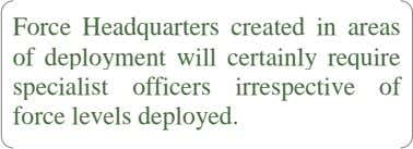 Force Headquarters created in areas of deployment will certainly require specialist officers irrespective of force
