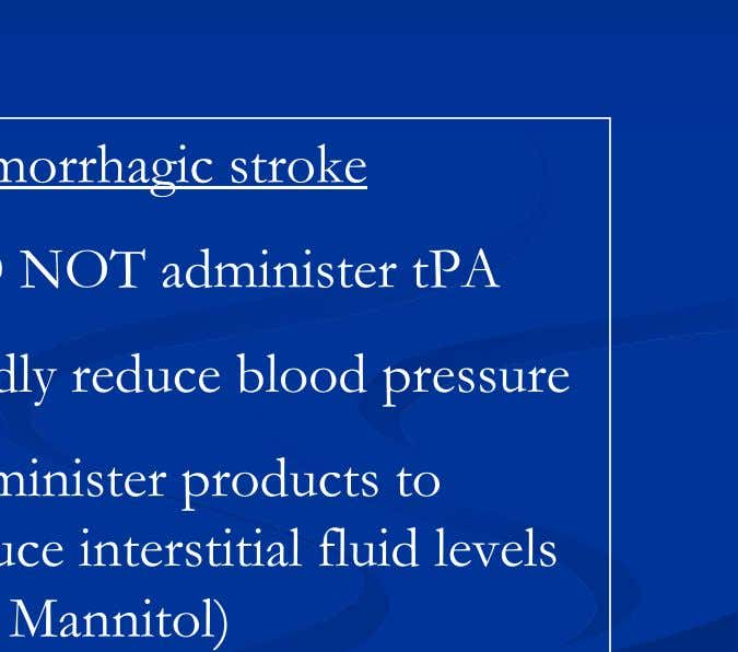 hemorrhagic strokes (fresh blood is bright on CT) Ischemic stroke Can administer tPA within 3 hrs