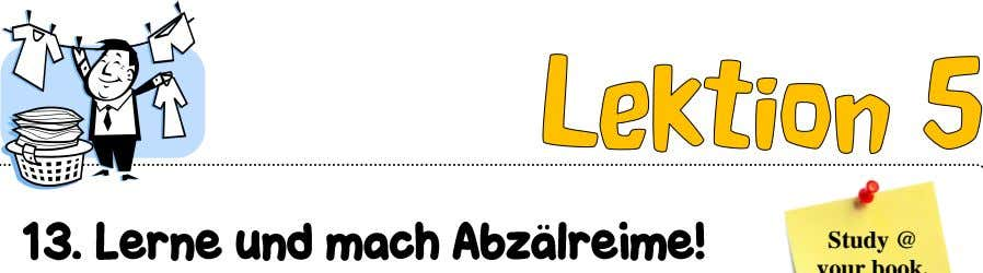 Study @ your book, p.50 Learn and make rhymes anziehen # ausziehen Du bist dran.