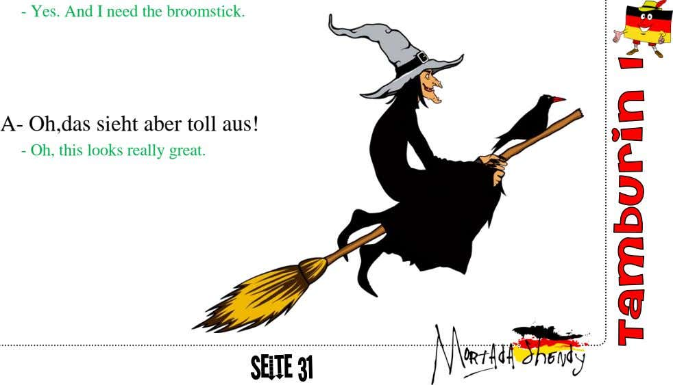 - Yes. And I need the broomstick. A- Oh,das sieht aber toll aus! - Oh,