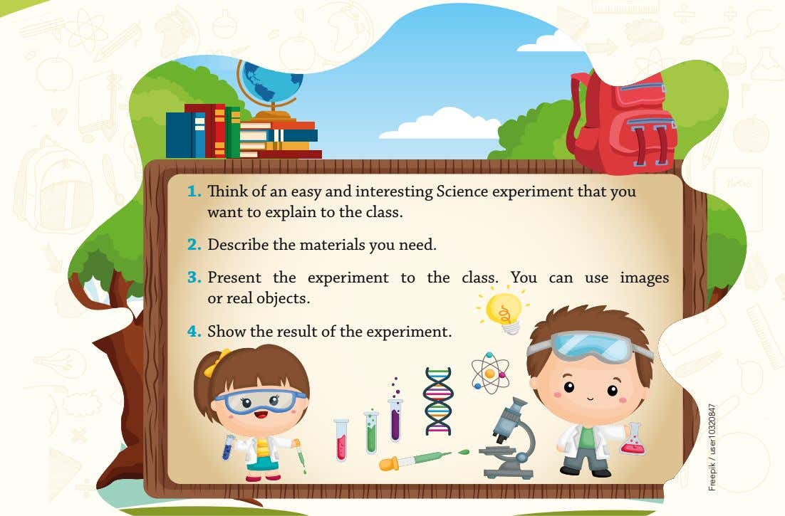 1. Think of an easy and interesting Science experiment that you want to explain to