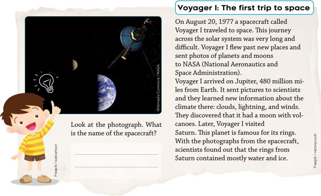Voyager I: The first trip to space Look at the photograph. What is the name