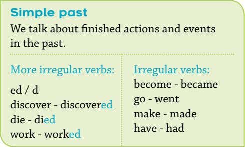Simple past We talk about finished actions and events in the past. More irregular verbs: