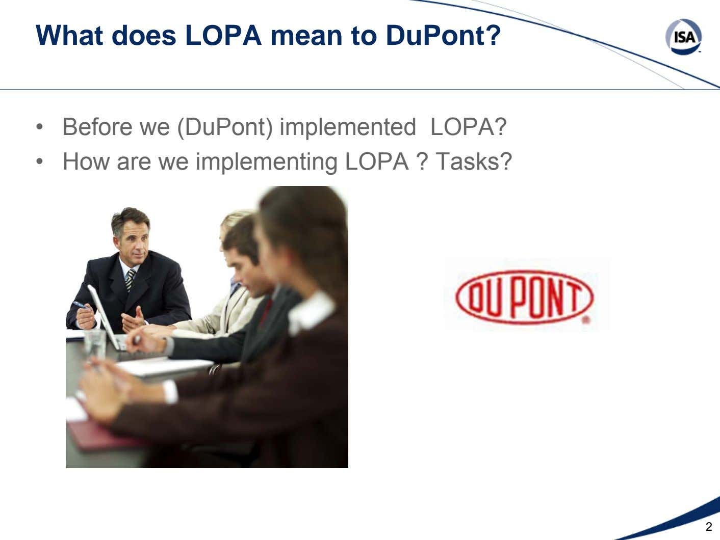 What does LOPA mean to DuPont? • • Before we (DuPont) implemented LOPA? How are we
