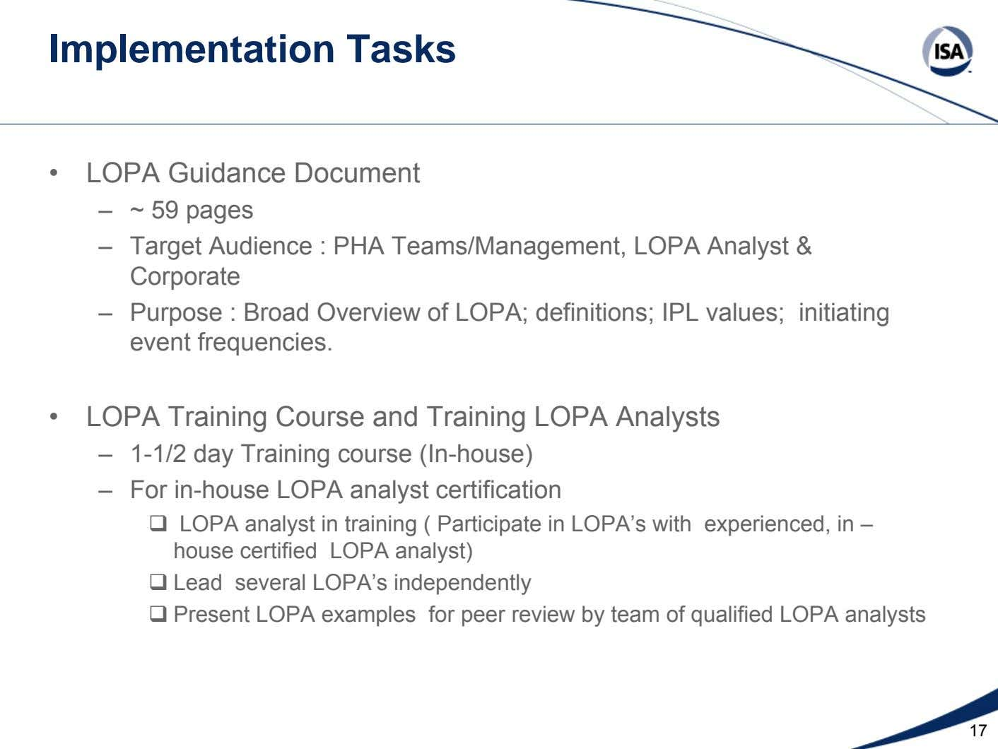 Implementation Tasks • LOPA Guidance Document – ~ 59 pages – Target Audience : PHA Teams/Management,