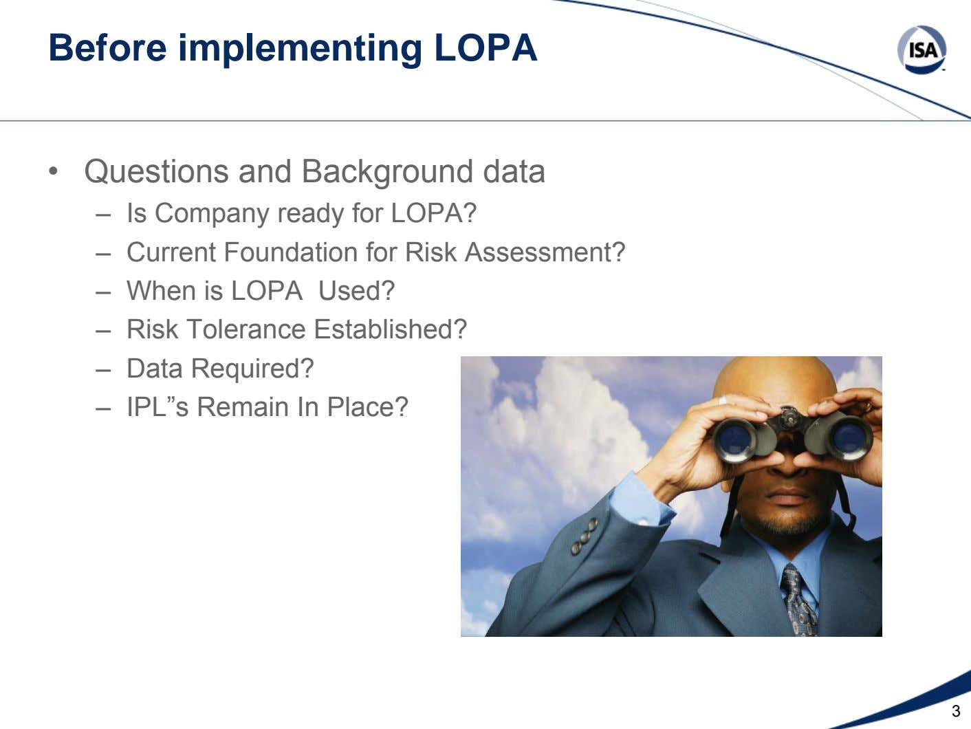 Before implementing LOPA • Questions and Background data – Is Company ready for LOPA? – Current