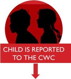 CHILD IS REPORTED TO THE CWC