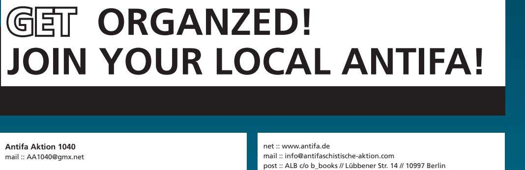 GET ORGANZED! JOIN YOUR LOCAL ANTIFA! Antifa Aktion 1040 mail :: AA1040@gmx.net net :: www.antifa.de