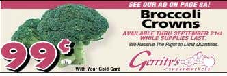 SEE OUR AD ON PAGE 8A! Broccoli Crowns AVAILABLE THRU SEPTEMBER 21st. WHILE SUPPLIES LAST.