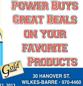 Power Buys Great Deals on your favorite Products 30 HAnovER St. WILKES-BARRE • 970-4460