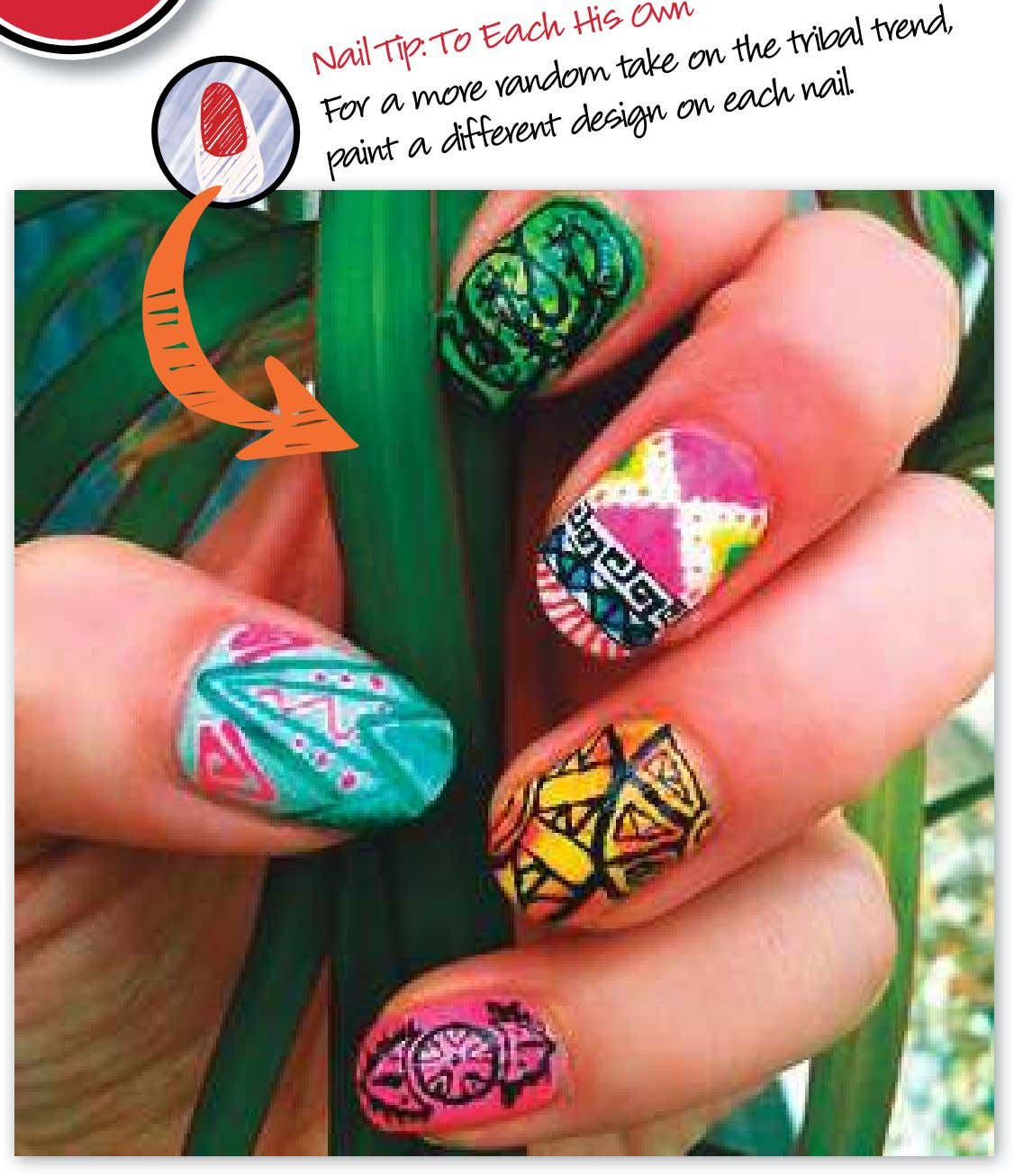Nail To Each Own For random His take the tribal nail. trend, paint a Tip: