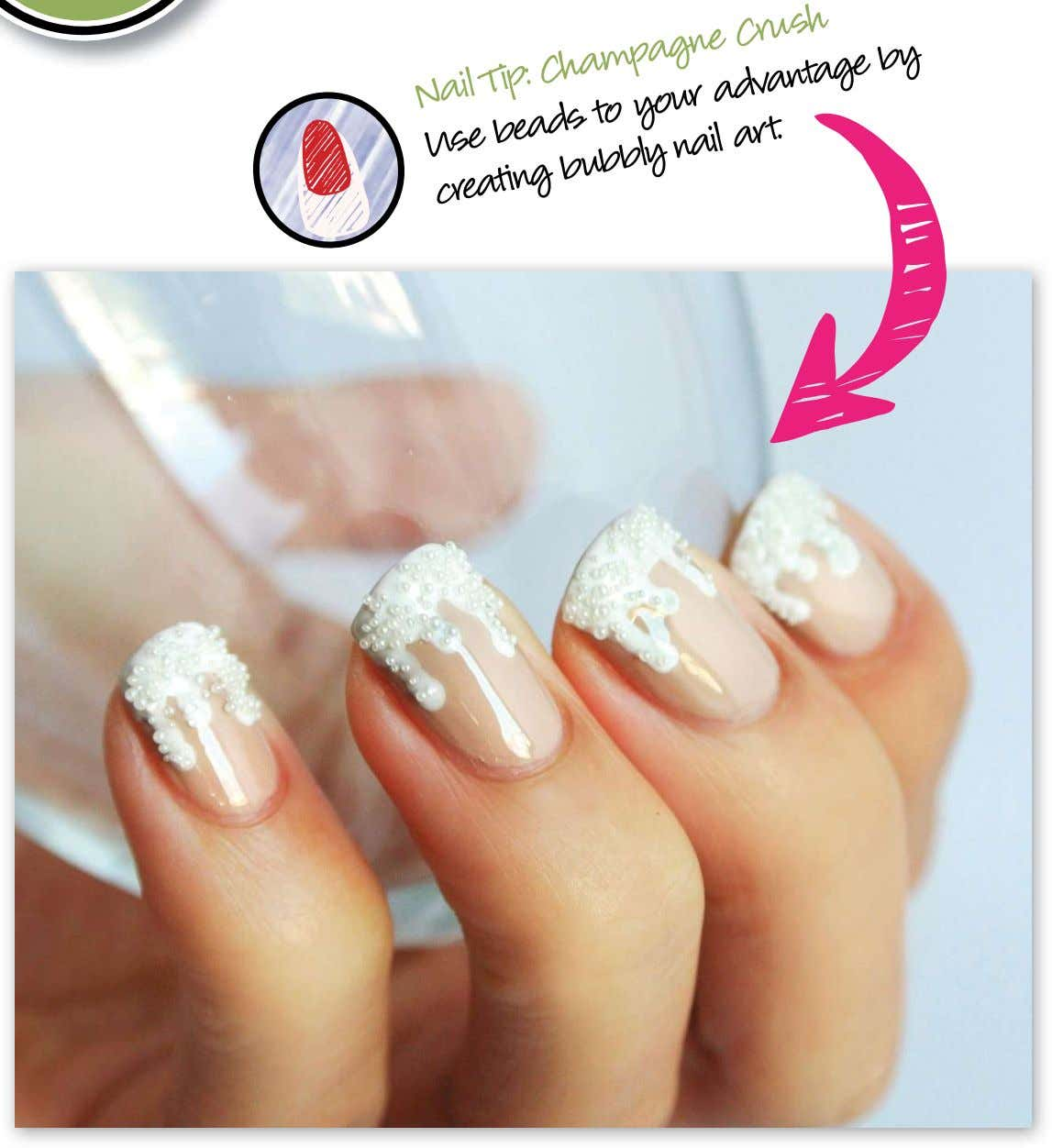 Nail Tip: Champagne art. Crush Use beads to your nail advantage by creating bubbly