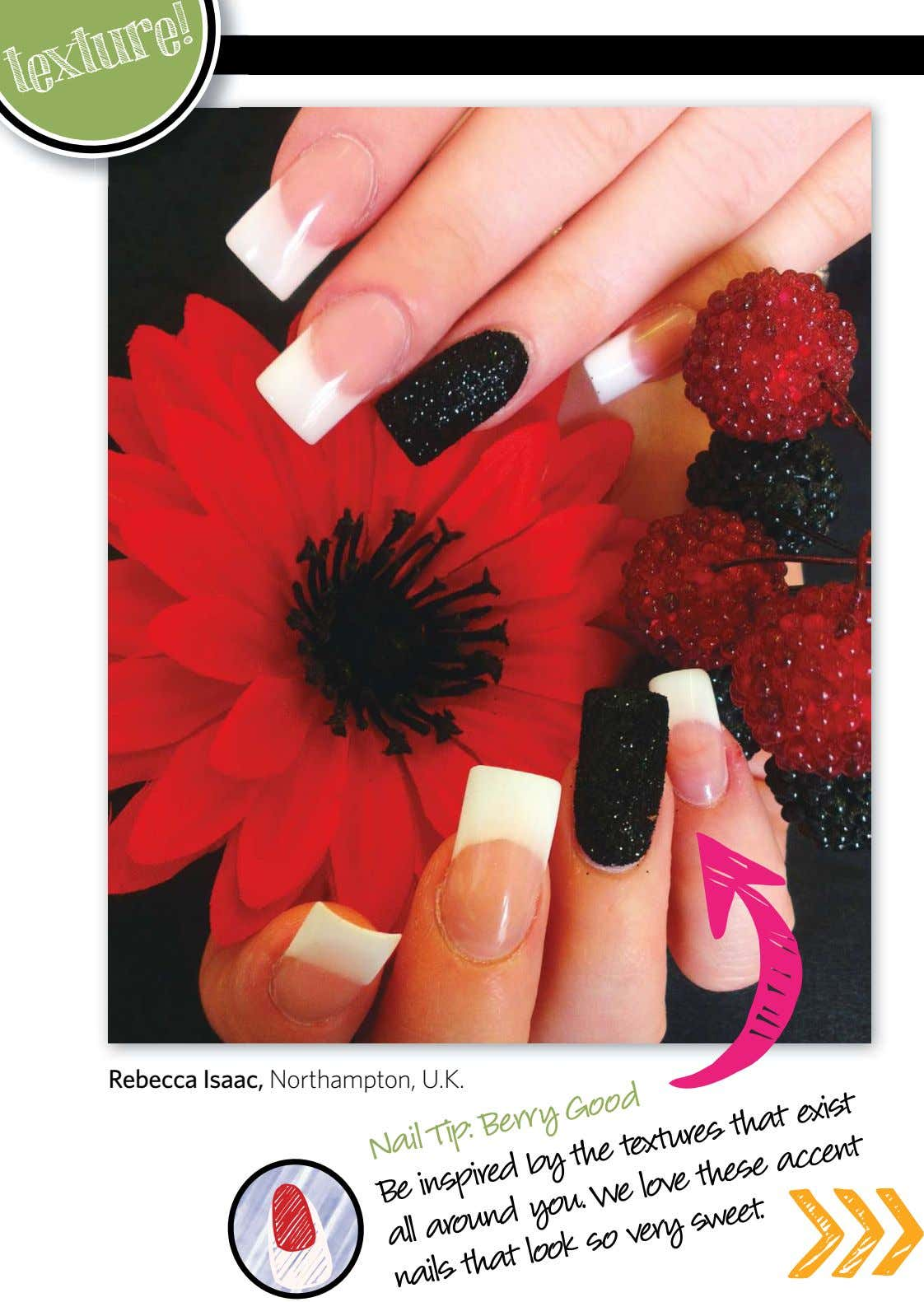 texture! Rebecca Isaac, Northampton, U.K. Nail Tip: Berry Good Be nails around inspired the We