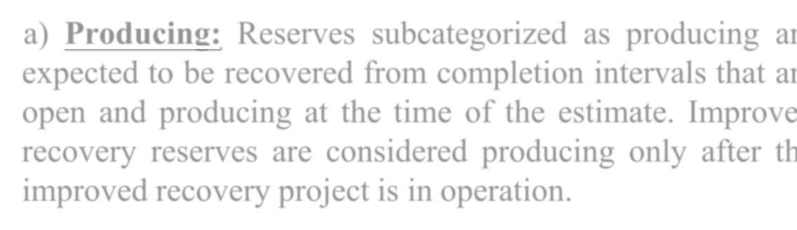 a) Producing: Reserves subcategorized as producing are expected to be recovered from completion intervals that are