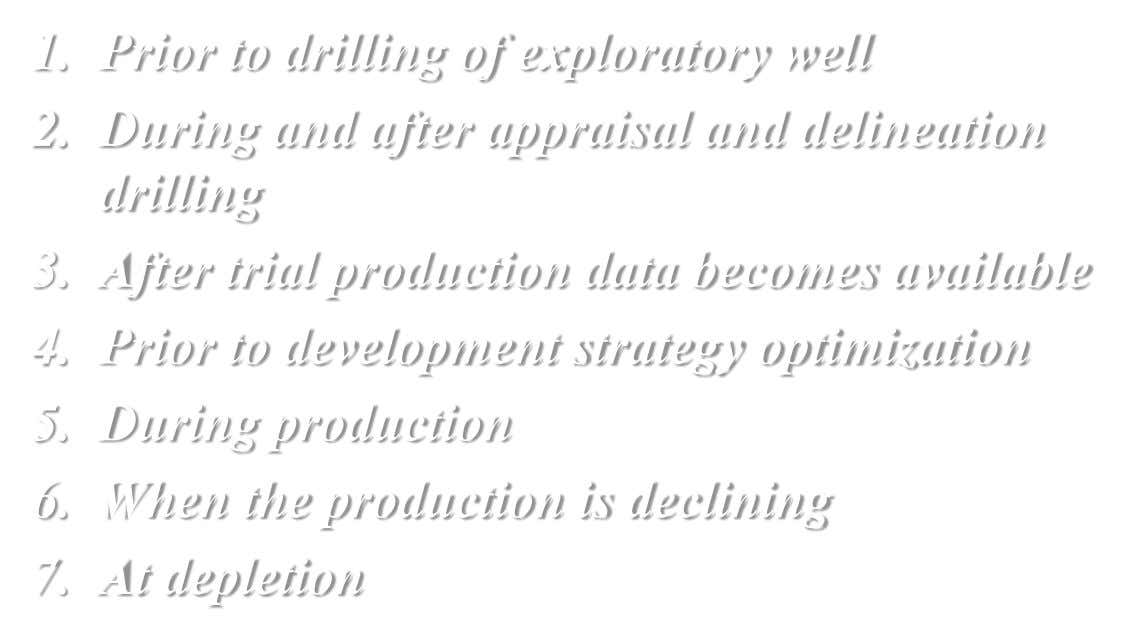1. Prior to drilling of exploratory well 2. During and after appraisal and delineation drilling 3.