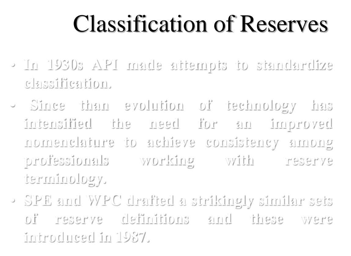 Classification of Reserves • In 1930s API made attempts to standardize classification. • Since than evolution