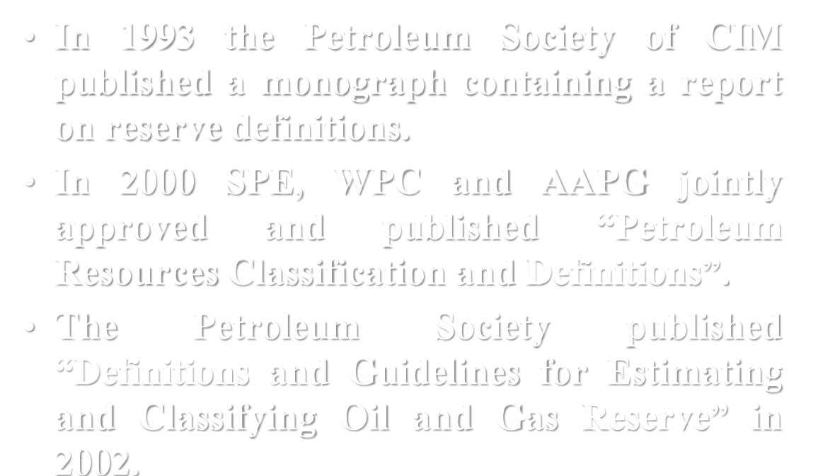 • In 1993 the Petroleum Society of CIM published a monograph containing a report on reserve