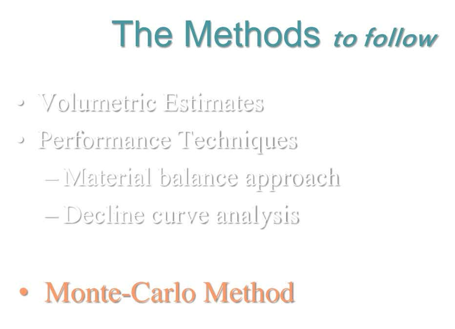 The Methods to follow • Volumetric Estimates • Performance Techniques – Material balance approach – Decline
