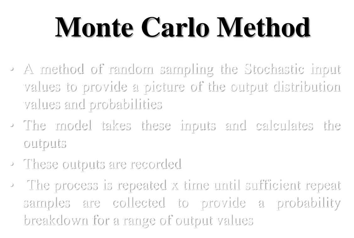 Monte Carlo Method • A method of random sampling the Stochastic input values to provide a