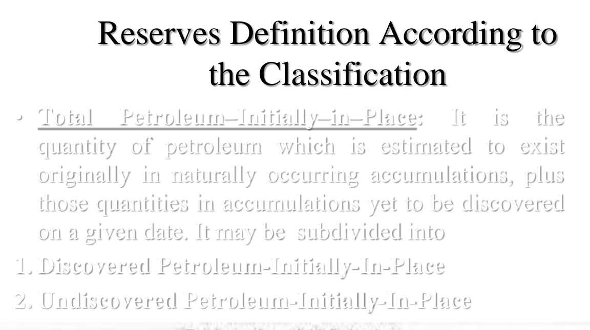 Reserves Definition According to the Classification • Total Petroleum–Initially–in–Place: It is the quantity of petroleum which