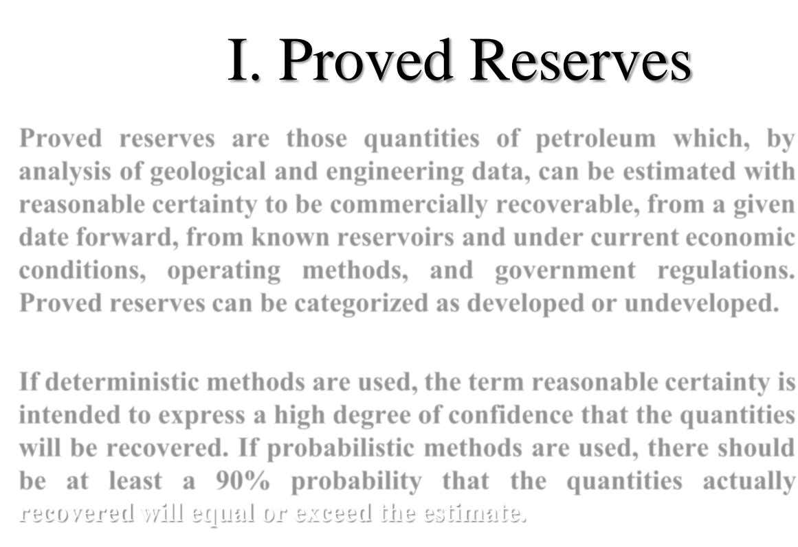 I. Proved Reserves recovered will equal or exceed the estimate.
