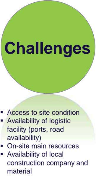 Challenges Access to site condition Availability of logistic facility (ports, road availability) On-site main