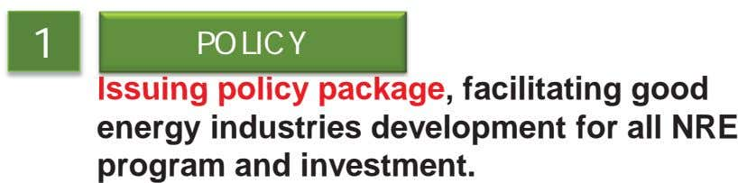 1 POLICY Issuing policy package, facilitating good energy industries development for all NRE program and