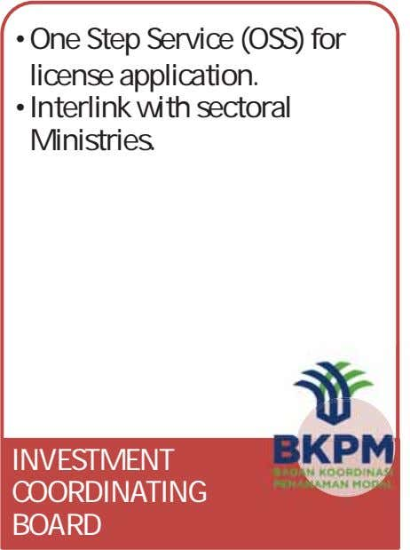•One Step Service (OSS) for license application. •Interlink with sectoral Ministries. INVESTMENT COORDINATING