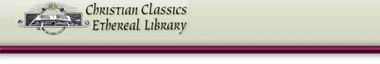This PDF file is from the Christian Classics Ethereal Library, www.ccel.org . The mission of