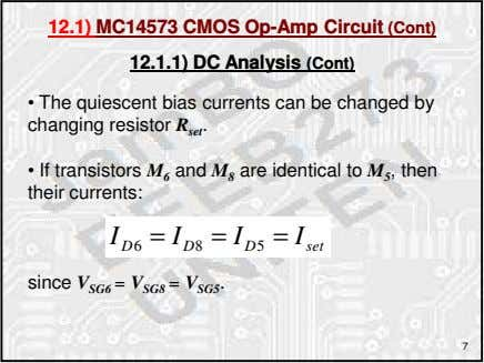 12.1) MC14573 CMOS Op-Amp Circuit (Cont) 12.1.1) DC Analysis (Cont) • The quiescent bias currents