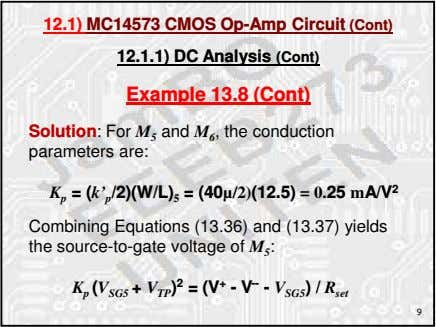 12.1) MC14573 CMOS Op-Amp Circuit (Cont) 12.1.1) DC Analysis (Cont) Example 13.8 (Cont) Solution: For