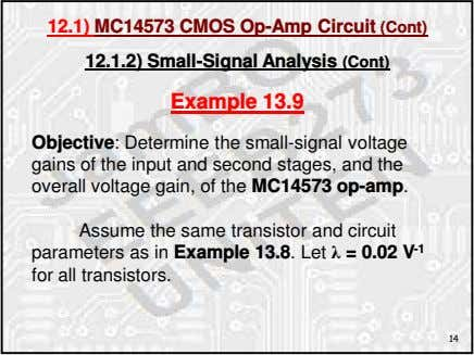 12.1) MC14573 CMOS Op-Amp Circuit (Cont) 12.1.2) Small-Signal Analysis (Cont) Example 13.9 Objective: Determine the