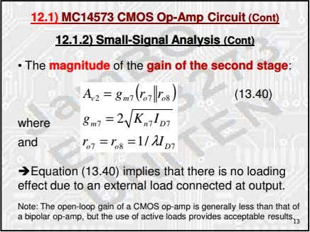 12.1) MC14573 CMOS Op-Amp Circuit (Cont) 12.1.2) Small-Signal Analysis (Cont) • The magnitude of the