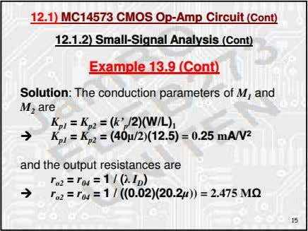 12.1) MC14573 CMOS Op-Amp Circuit (Cont) 12.1.2) Small-Signal Analysis (Cont) Example 13.9 (Cont) Solution: The