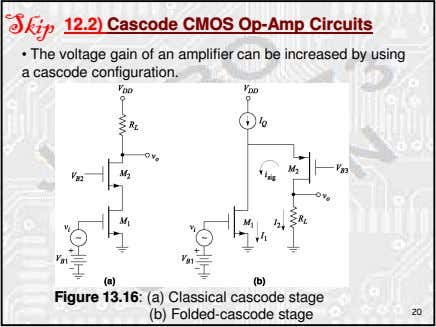 12.2) Cascode CMOS Op-Amp Circuits • The voltage gain of an amplifier can be increased