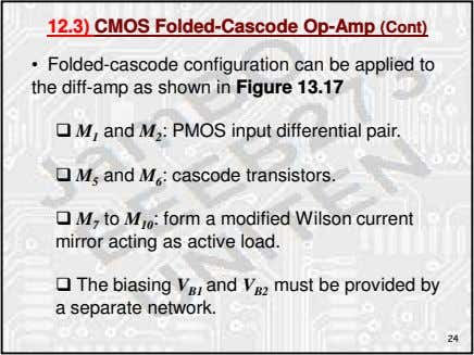 12.3) CMOS Folded-Cascode Op-Amp (Cont) • Folded-cascode configuration can be applied to the diff-amp as
