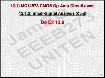 12.1) MC14573 CMOS Op-Amp Circuit (Cont) 12.1.2) Small-Signal Analysis (Cont) Do Ex 13.9