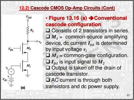 12.2) Cascode CMOS Op-Amp Circuits (Cont) • Figure 13.16 (a) Conventional cascode configuration Consists of