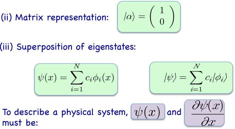 1 (ii) Matrix representation: | ↵i = ✓ 0 ◆ (iii) Superposition of eigenstates: X