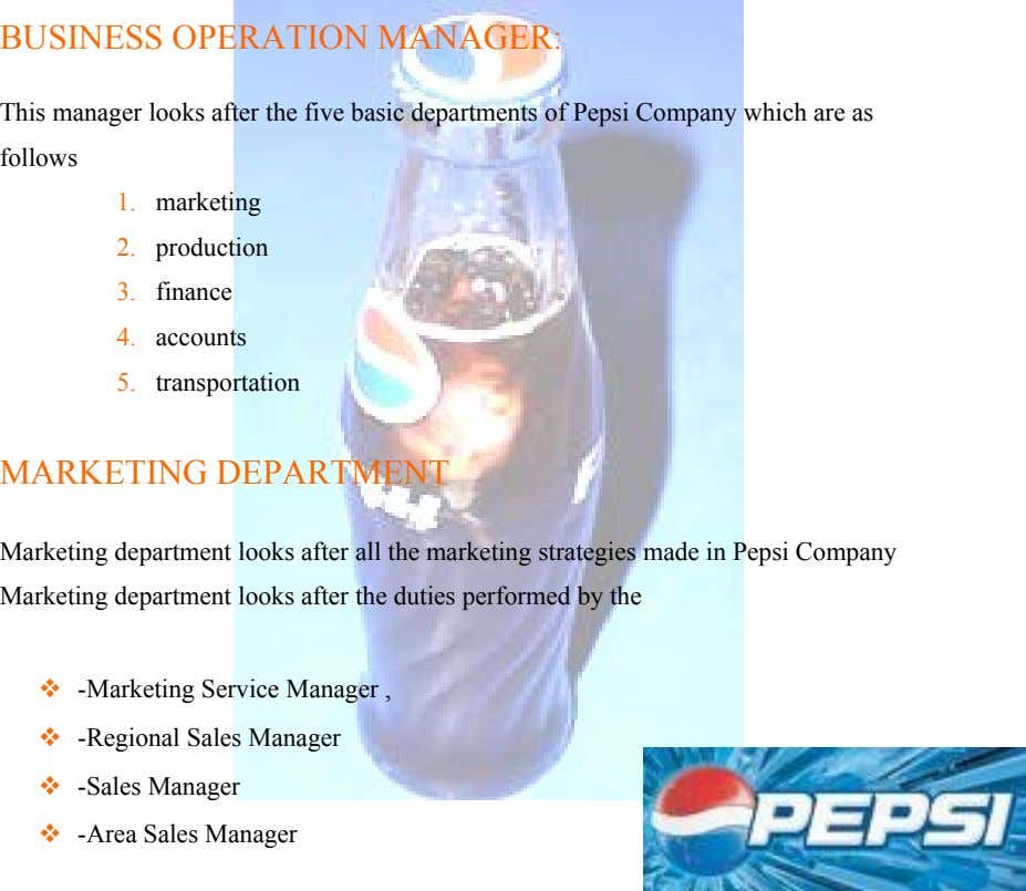 BUSINESS OPERATION MANAGER: This manager looks after the five basic departments of Pepsi Company which are
