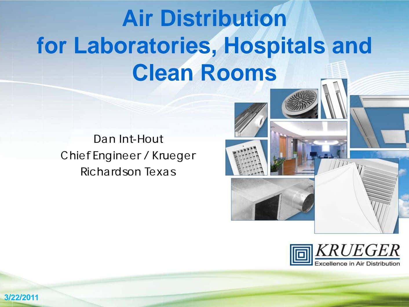 Air Distribution for Laboratories, Hospitals and Clean Rooms Dan Int-Hout Chief Engineer / Krueger Richardson