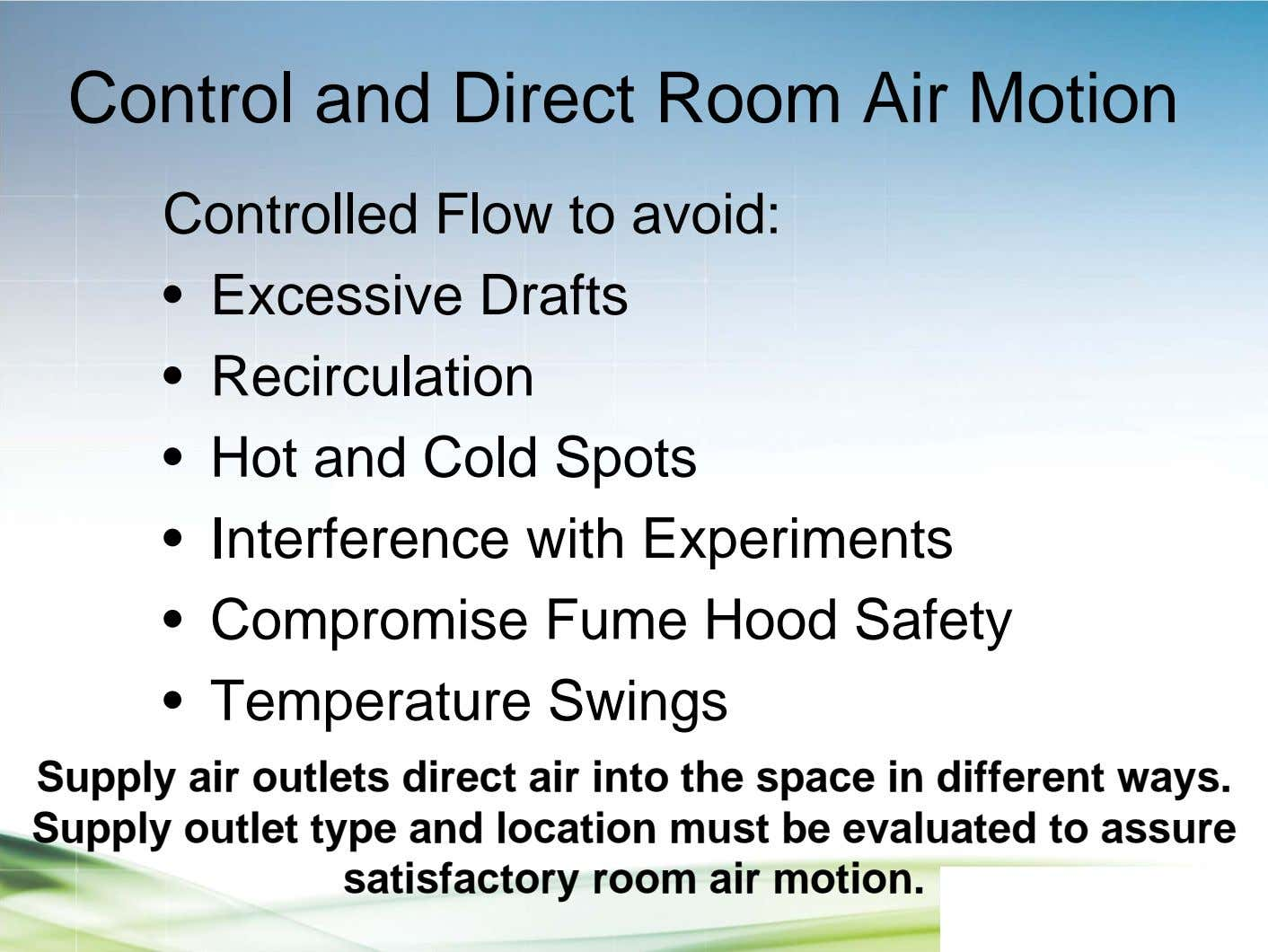 Control and Direct Room Air Motion Controlled Flow to avoid: • Excessive Drafts • Recirculation