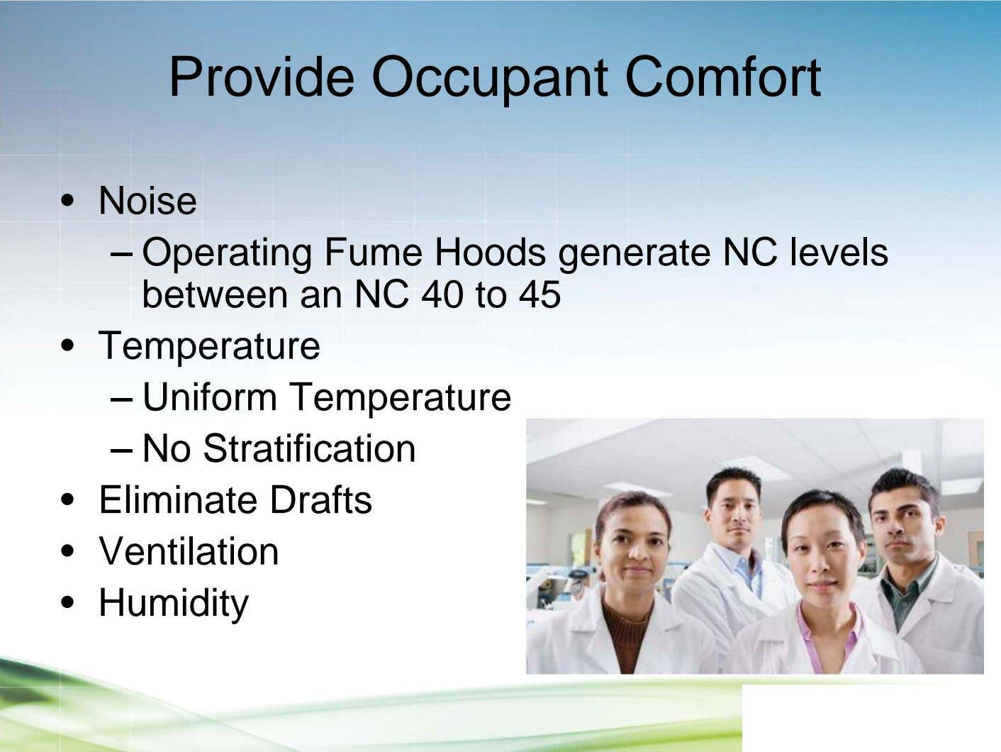Provide Occupant Comfort • Noise – Operating Fume Hoods generate NC levels between an NC